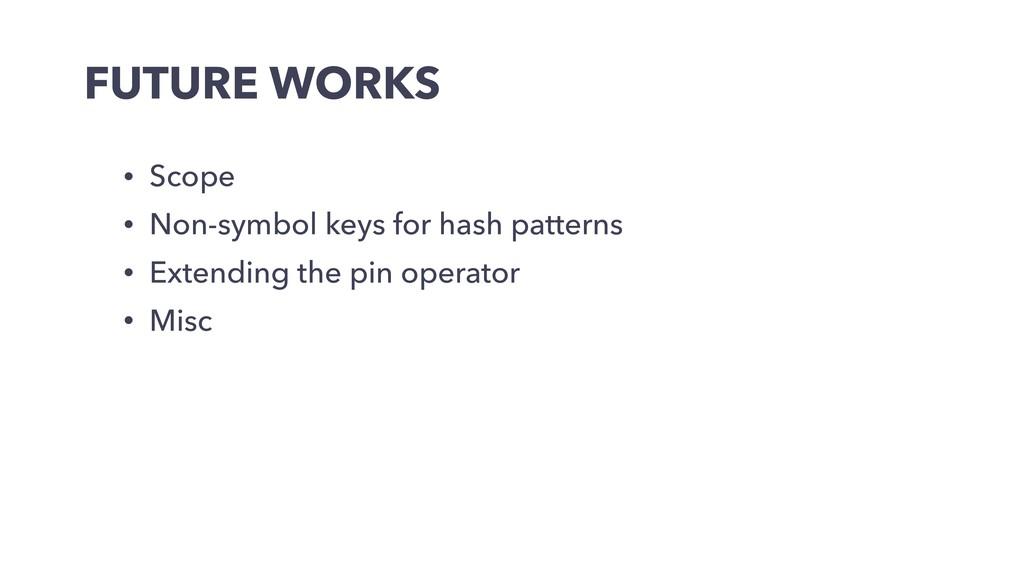FUTURE WORKS • Scope • Non-symbol keys for hash...