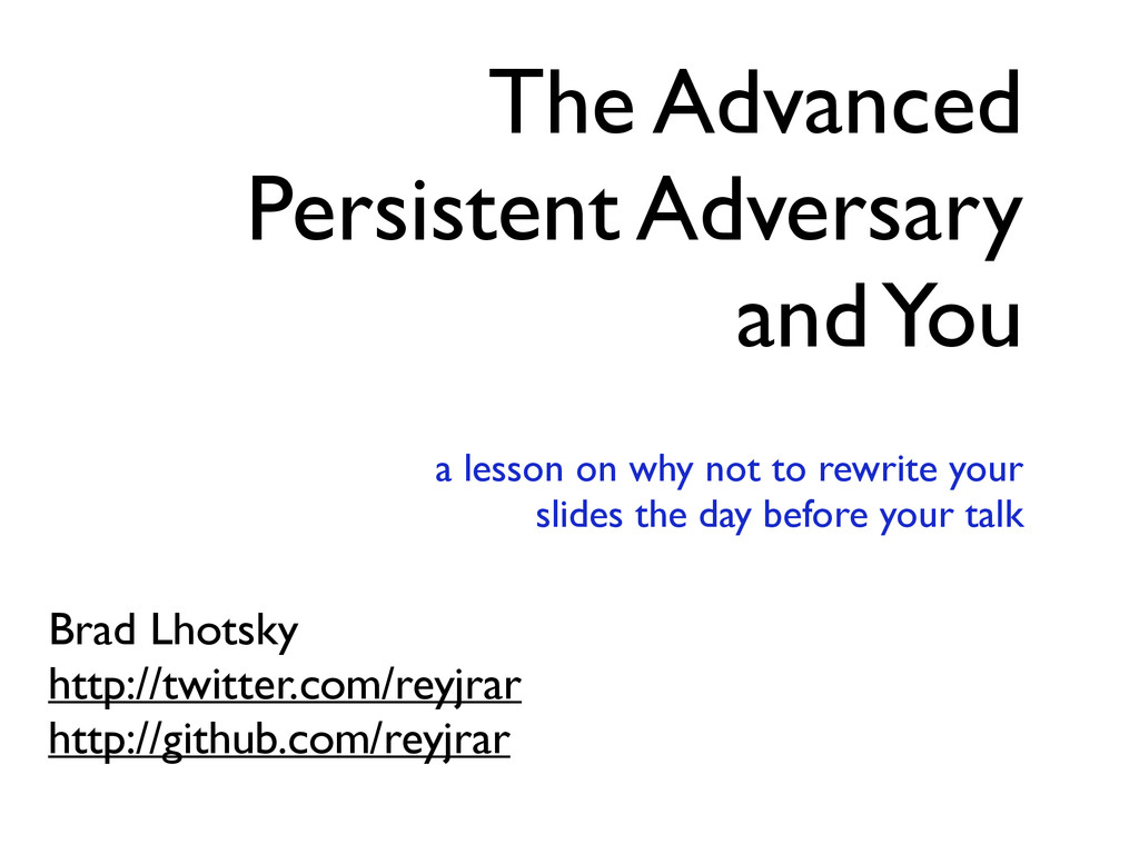The Advanced Persistent Adversary and You a les...