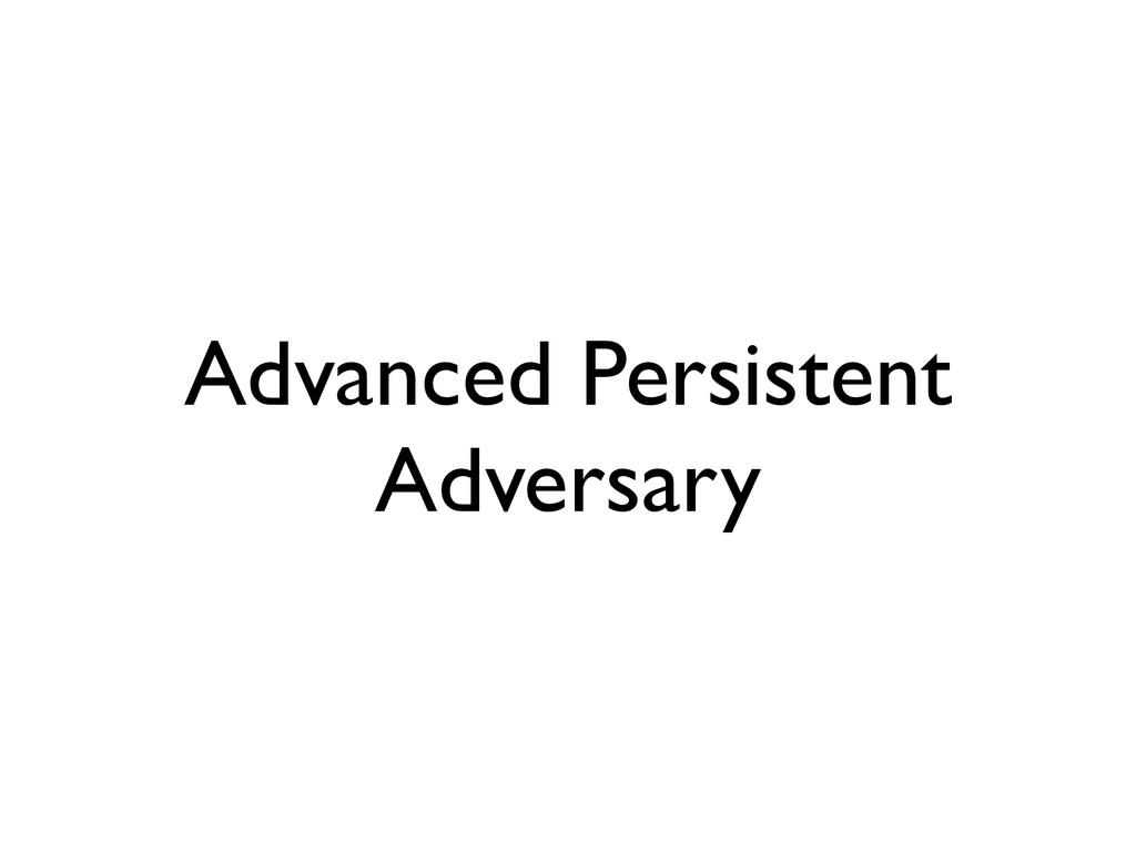 Advanced Persistent Adversary