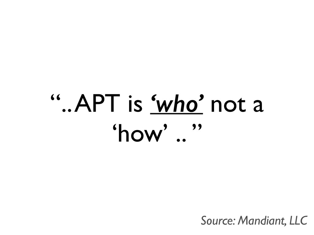 """"""".. APT is 'who' not a 'how' .. """" Source: Mandi..."""