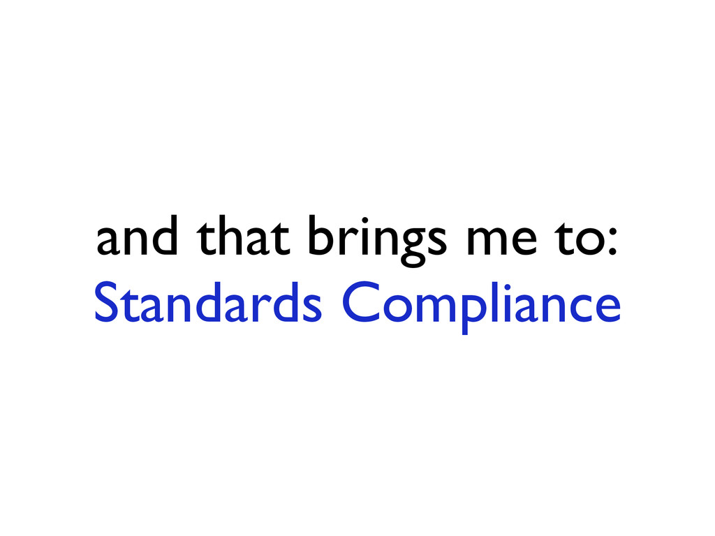 and that brings me to: Standards Compliance
