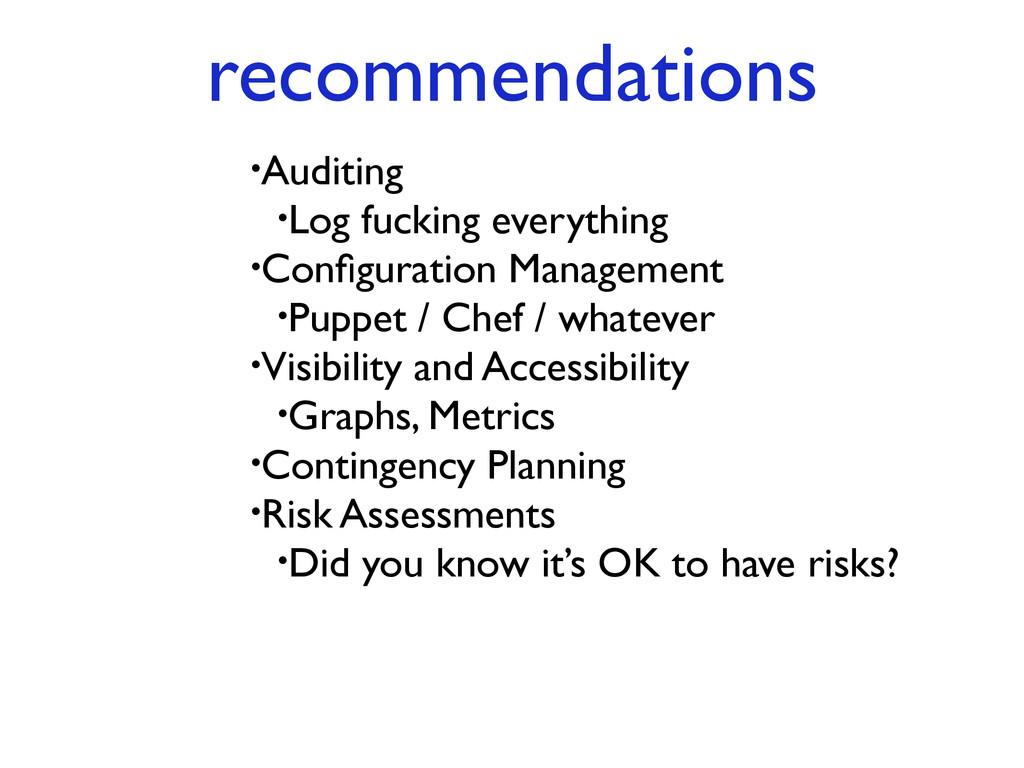 recommendations •Auditing! •Log fucking everyth...
