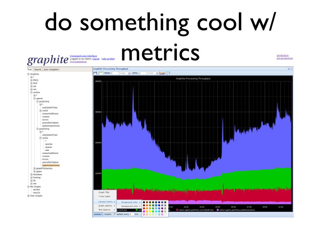 do something cool w/ metrics