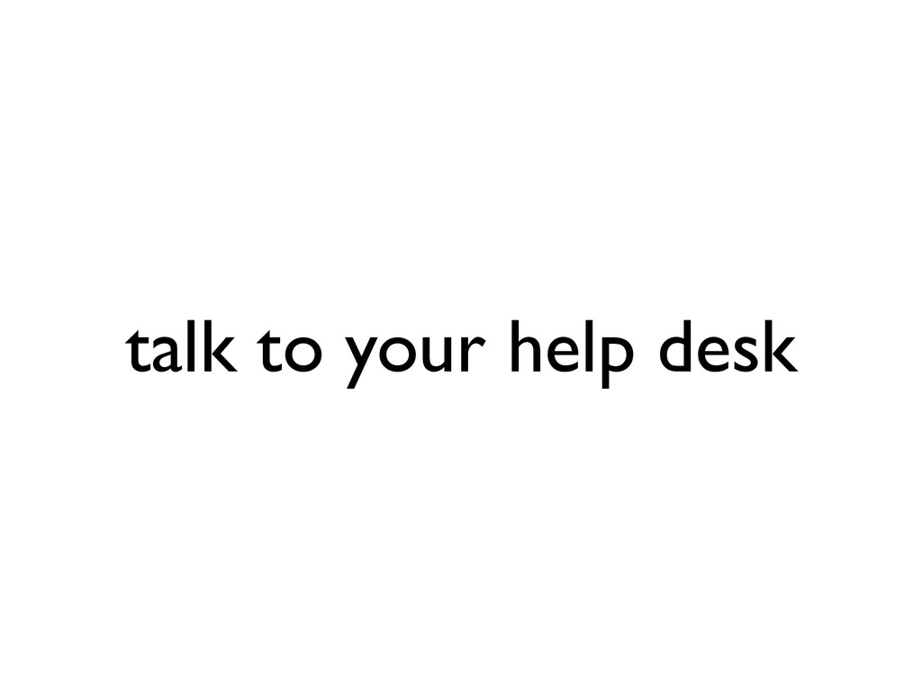 talk to your help desk
