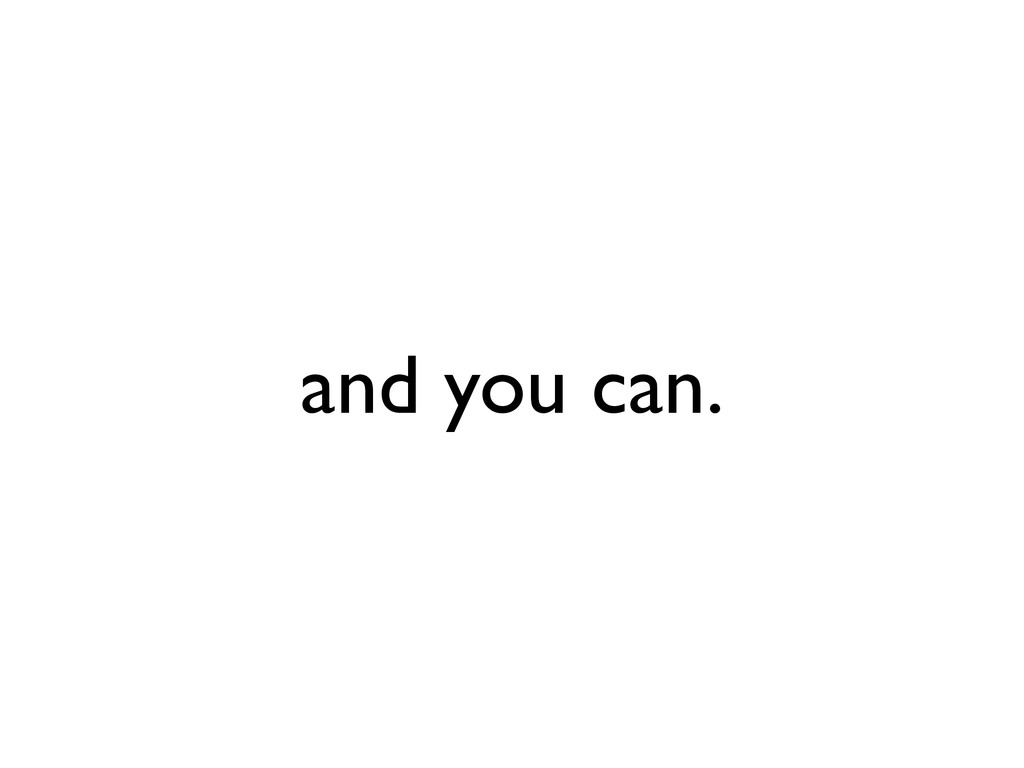 and you can.