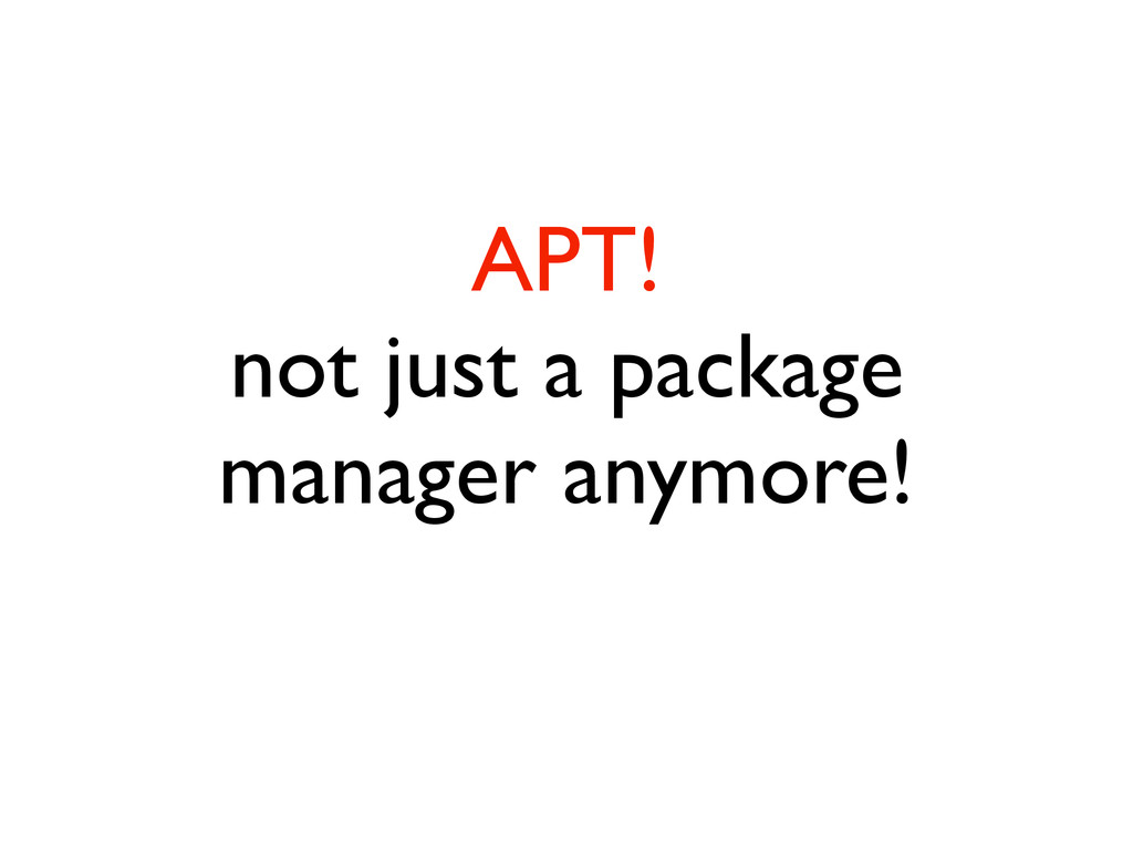 APT!  not just a package manager anymore!