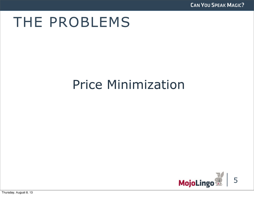 CAN YOU SPEAK MAGIC? THE PROBLEMS Price Minimiz...