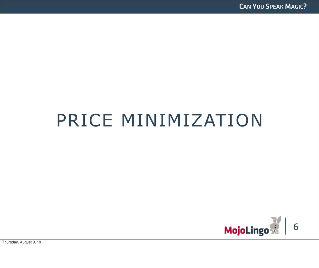 CAN YOU SPEAK MAGIC? 6 PRICE MINIMIZATION Thurs...