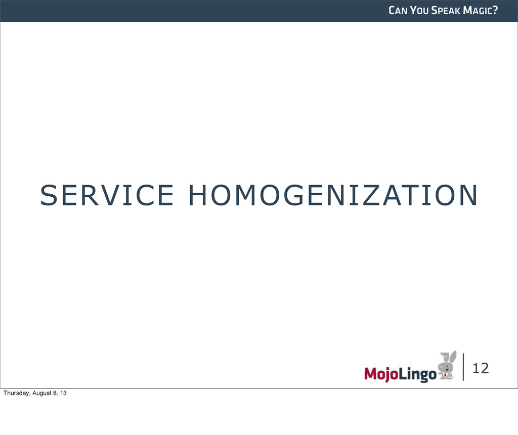 CAN YOU SPEAK MAGIC? SERVICE HOMOGENIZATION 12 ...