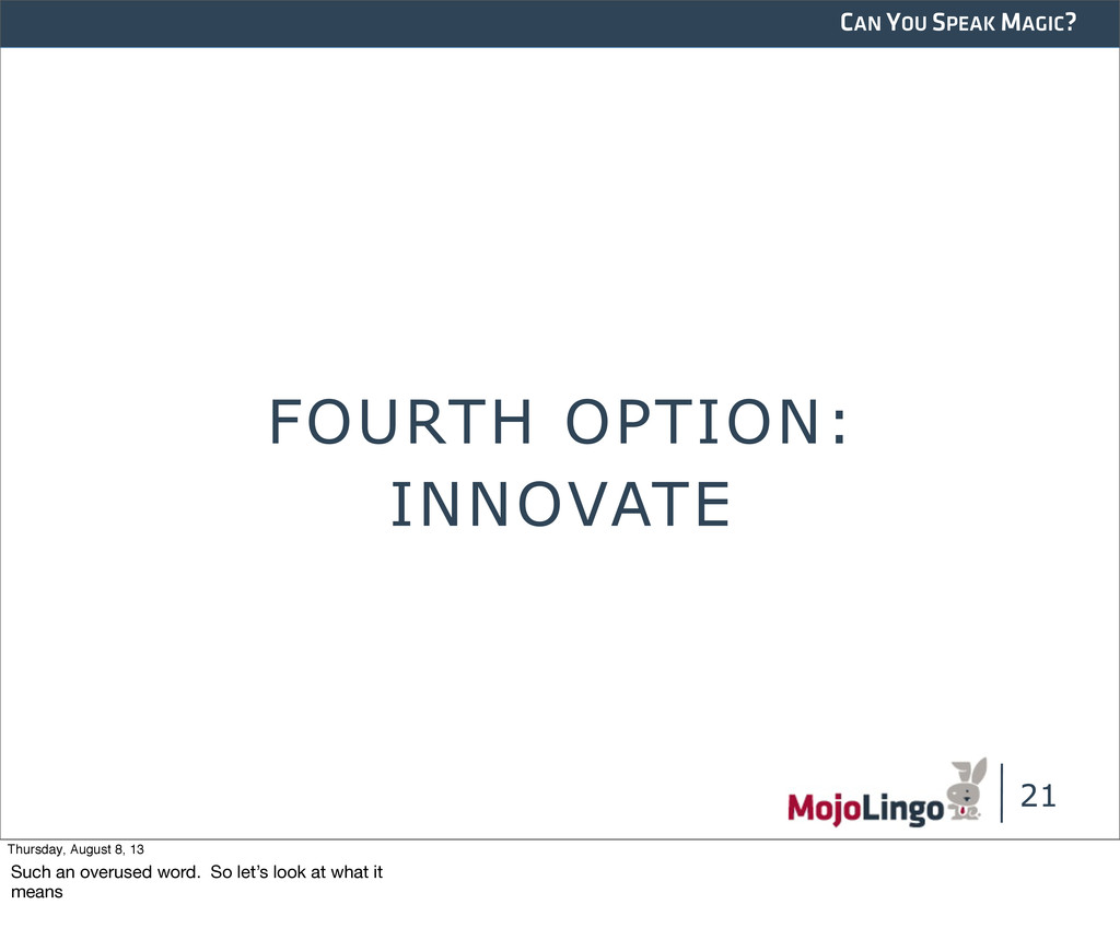 CAN YOU SPEAK MAGIC? FOURTH OPTION: 21 INNOVATE...