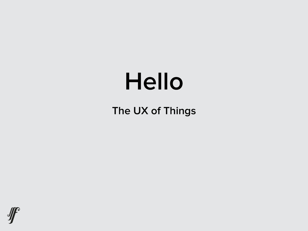 Hello The UX of Things
