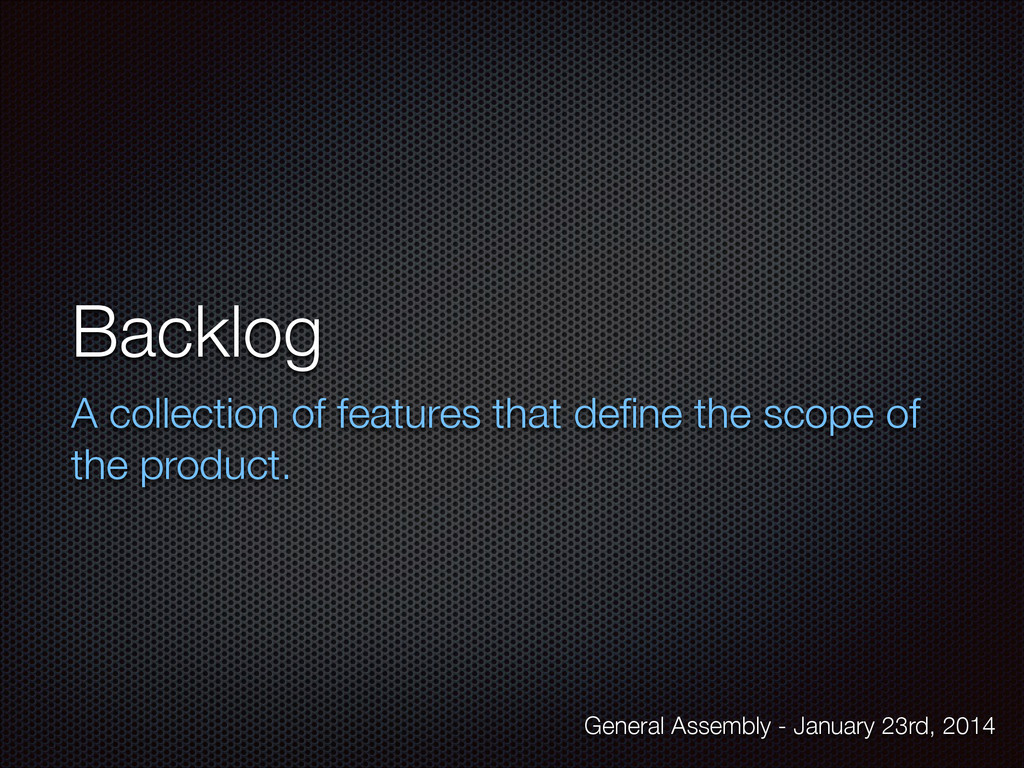 Backlog A collection of features that define the...