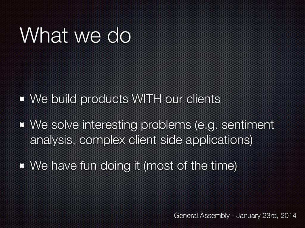 What we do We build products WITH our clients W...