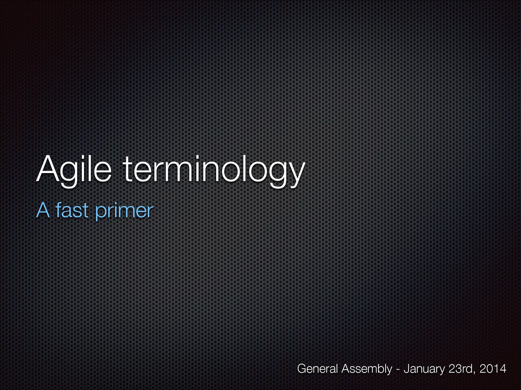 Agile terminology A fast primer General Assembl...