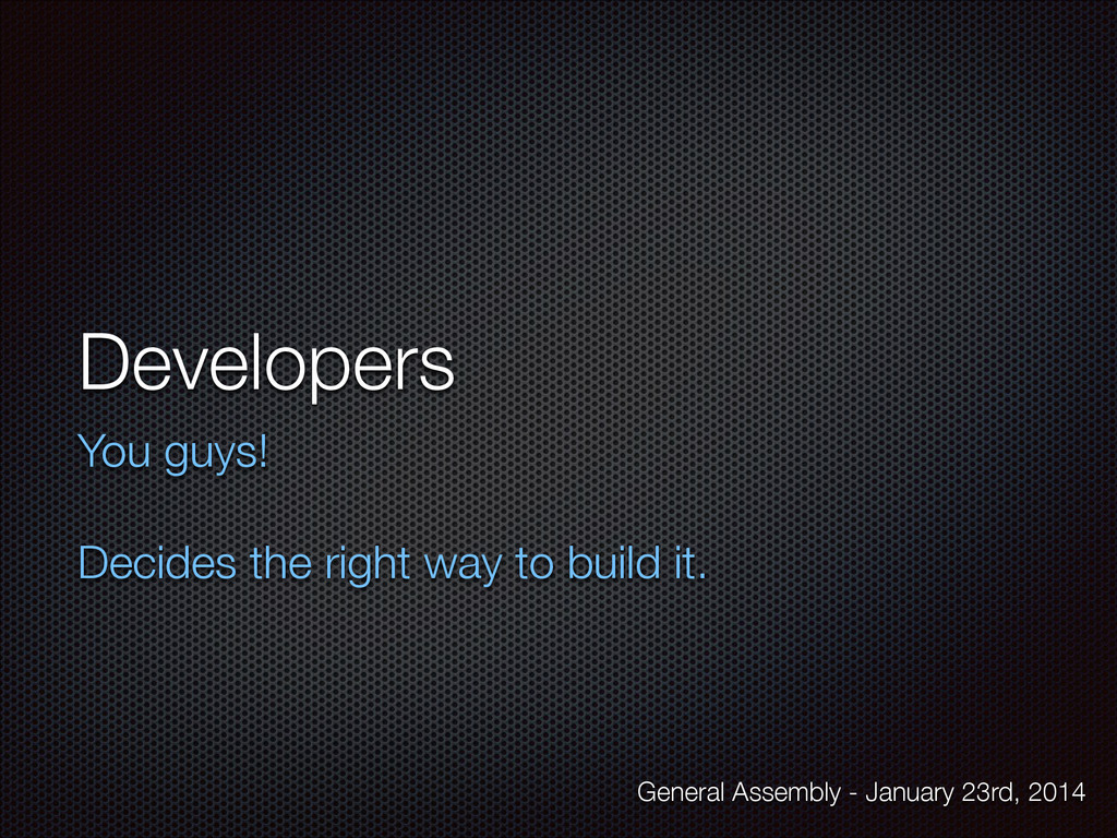 Developers You guys! ! Decides the right way to...