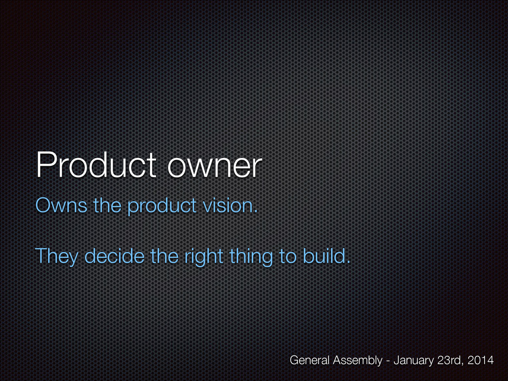 Product owner Owns the product vision. ! They d...