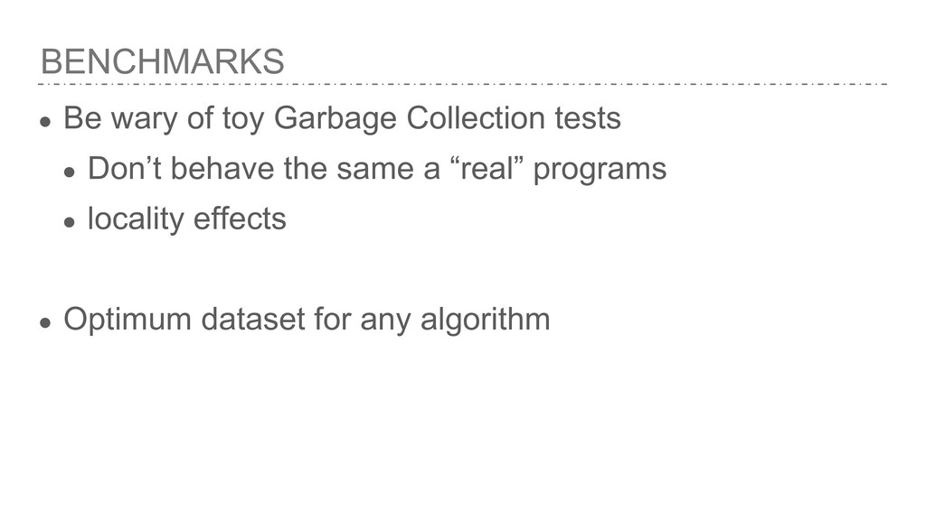 BENCHMARKS ● Be wary of toy Garbage Collection ...