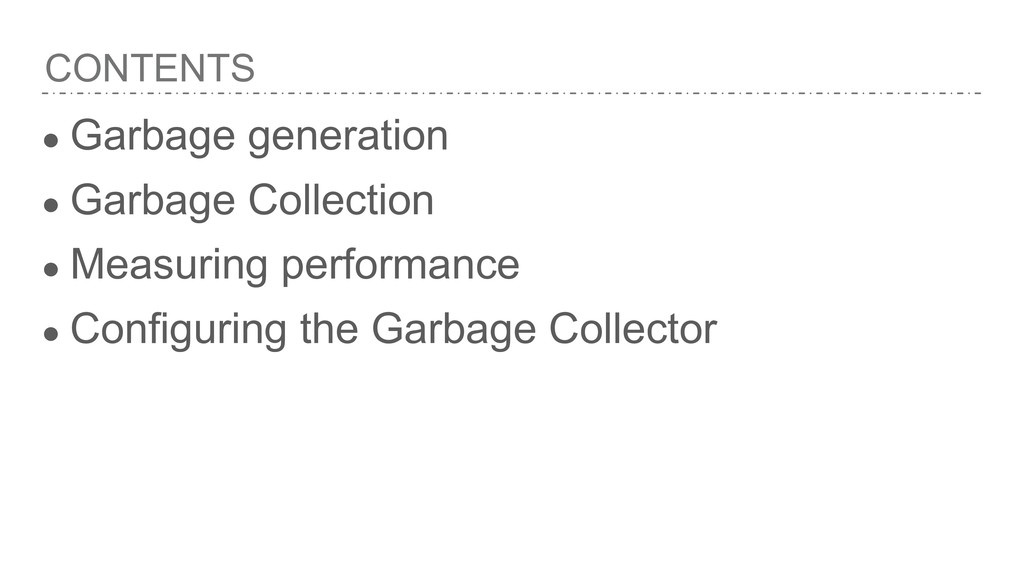 CONTENTS ● Garbage generation ● Garbage Collect...