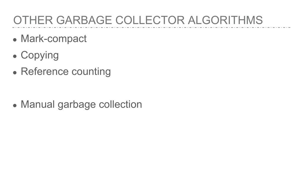 OTHER GARBAGE COLLECTOR ALGORITHMS ● Mark-compa...