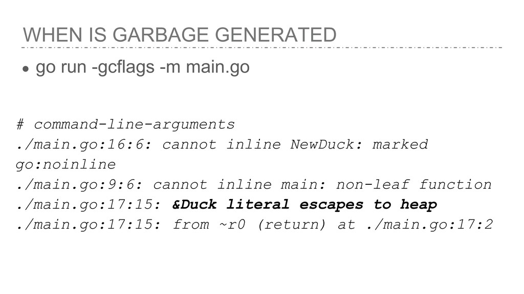 WHEN IS GARBAGE GENERATED ● go run -gcflags -m ...
