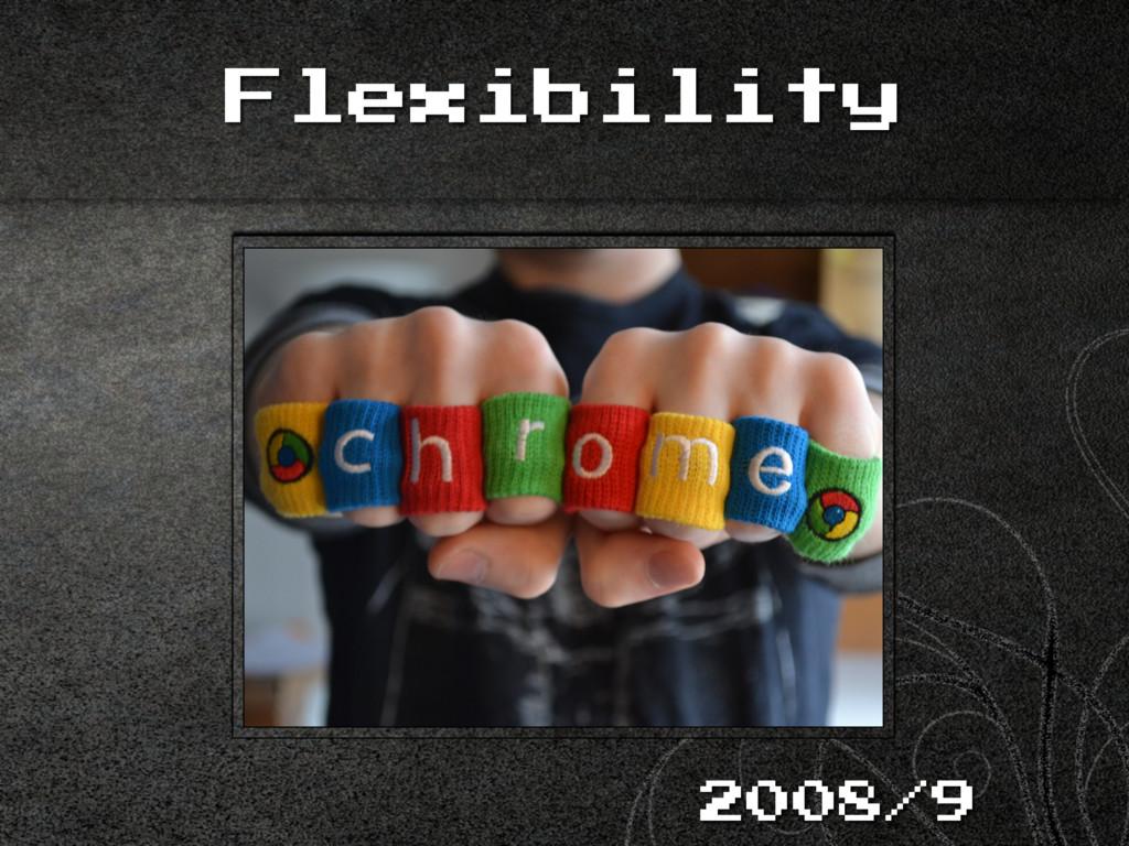 Flexibility 2008/9