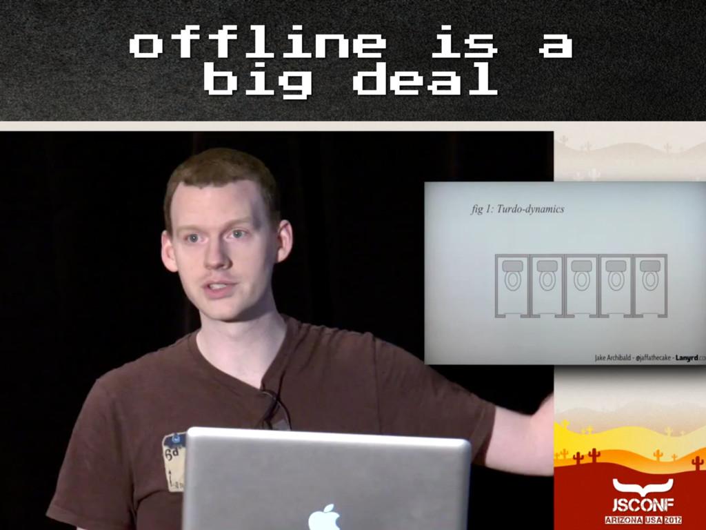 offline is a big deal
