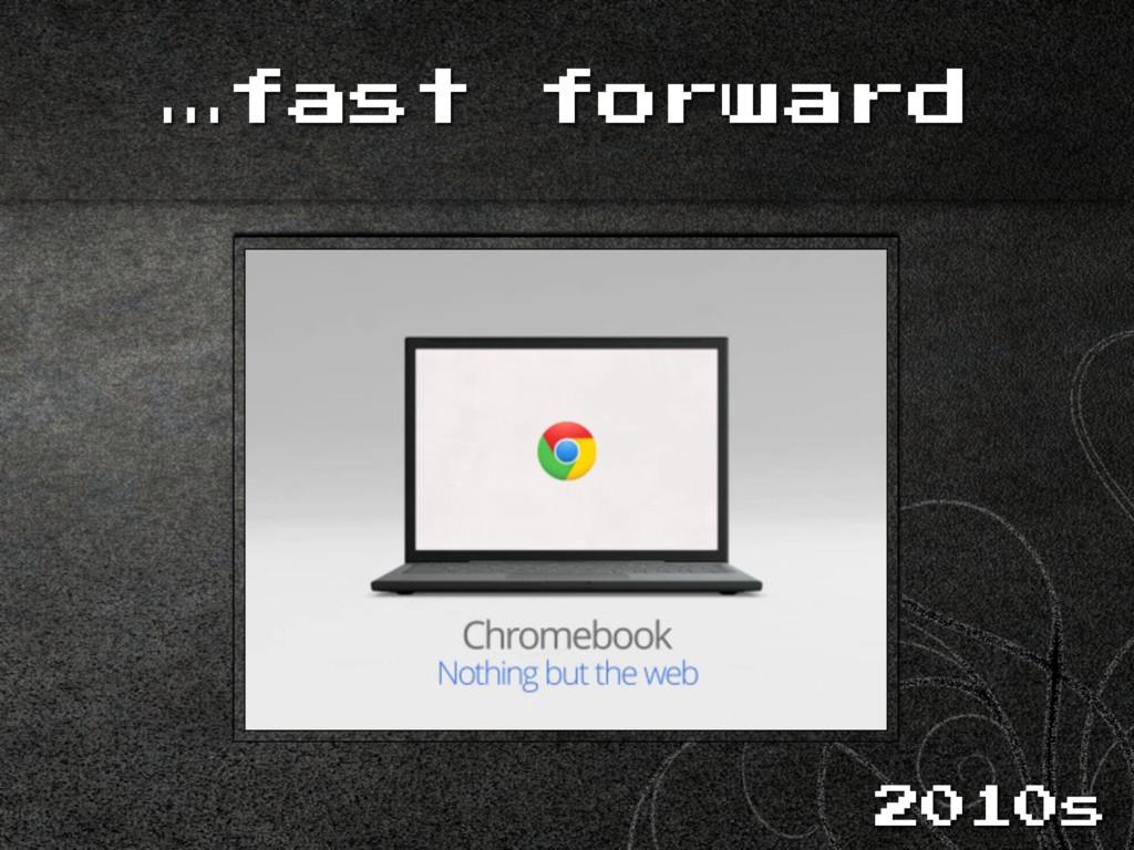 …fast forward 2010s