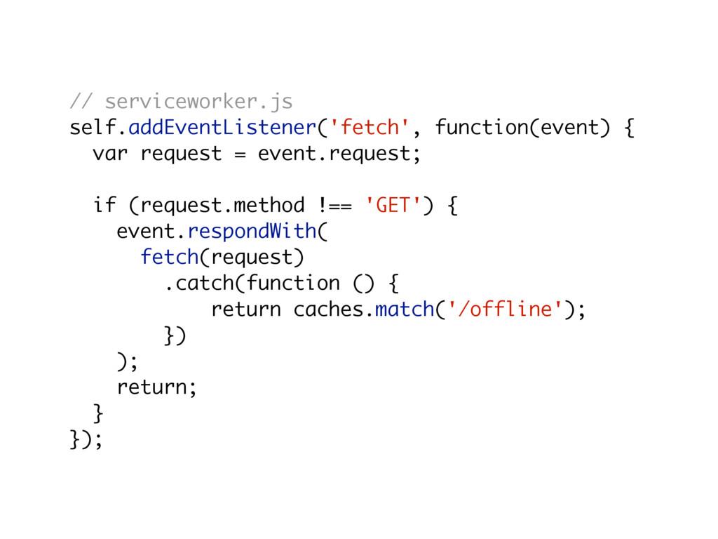 // serviceworker.js self.addEventListener('fetc...