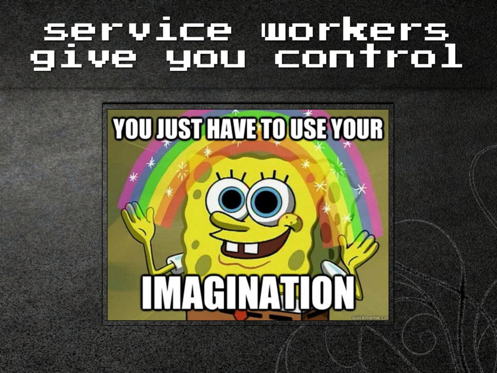 service workers give you control