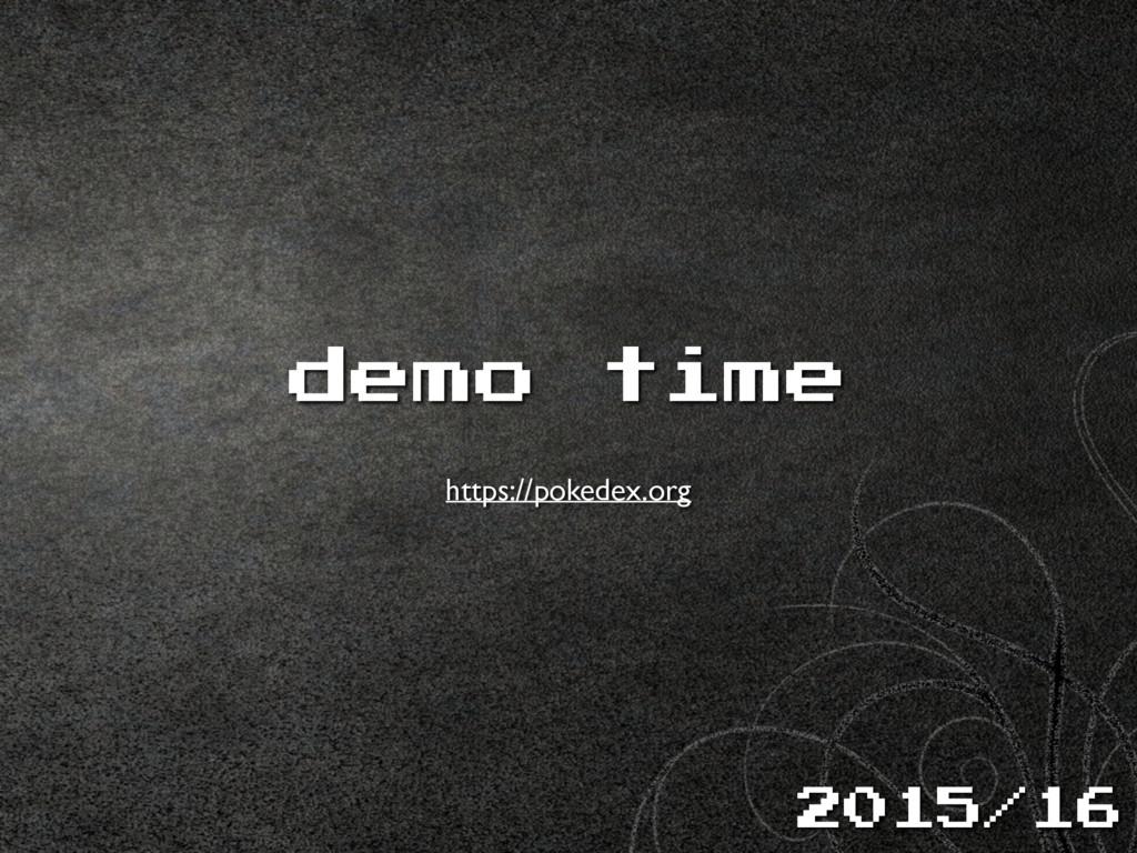 demo time https://pokedex.org 2015/16