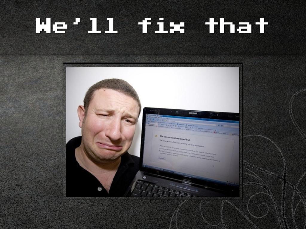 We'll fix that