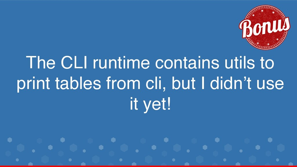 The CLI runtime contains utils to print tables ...