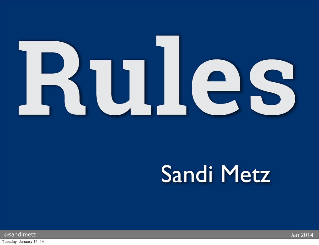 @sandimetz Jan 2014 Sandi Metz Rules Tuesday, J...