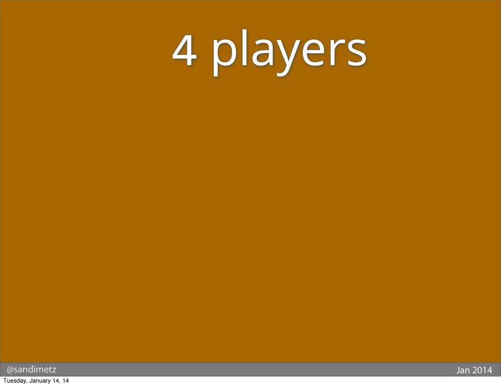 @sandimetz Jan 2014  4 players Tuesday, Janu...