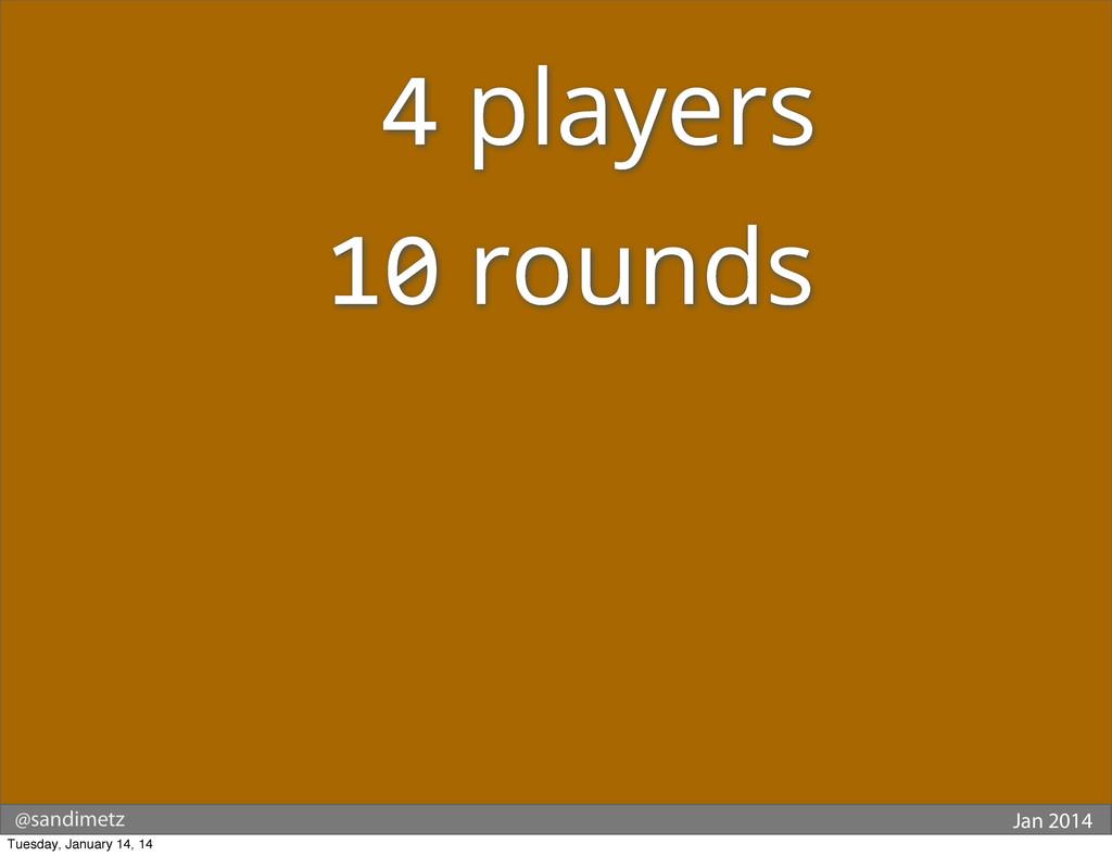 @sandimetz Jan 2014  4 players 10 rounds Tue...