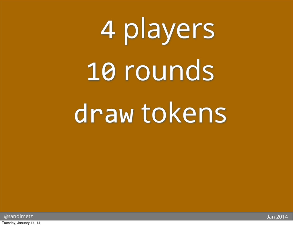 @sandimetz Jan 2014  4 players 10 rounds dra...