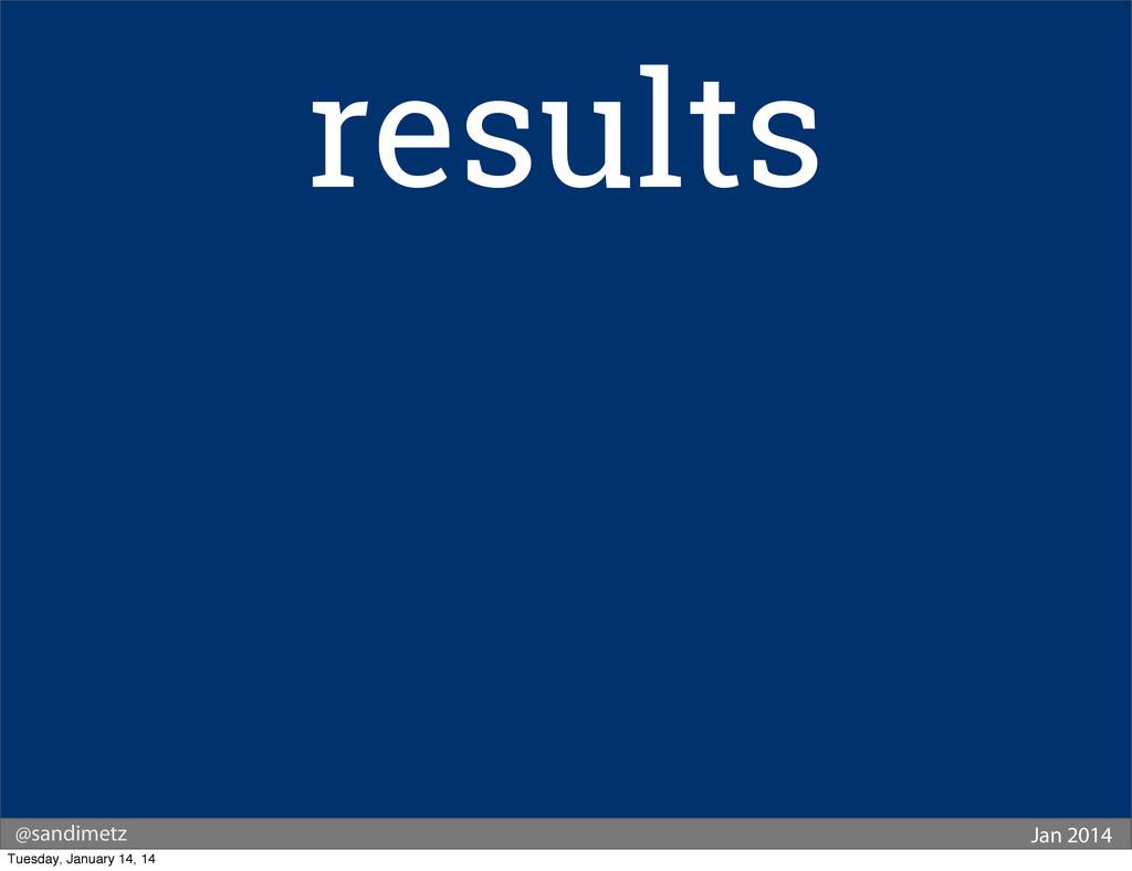 @sandimetz Jan 2014 results Tuesday, January 14...