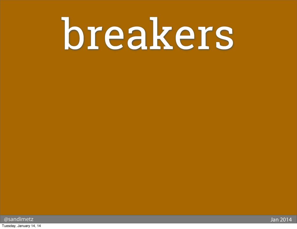 @sandimetz Jan 2014 breakers Tuesday, January 1...