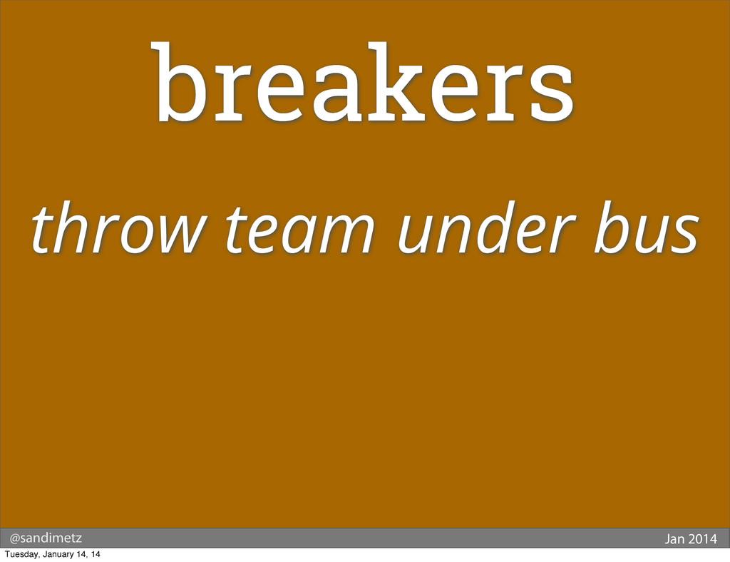 @sandimetz Jan 2014 breakers throw team under b...