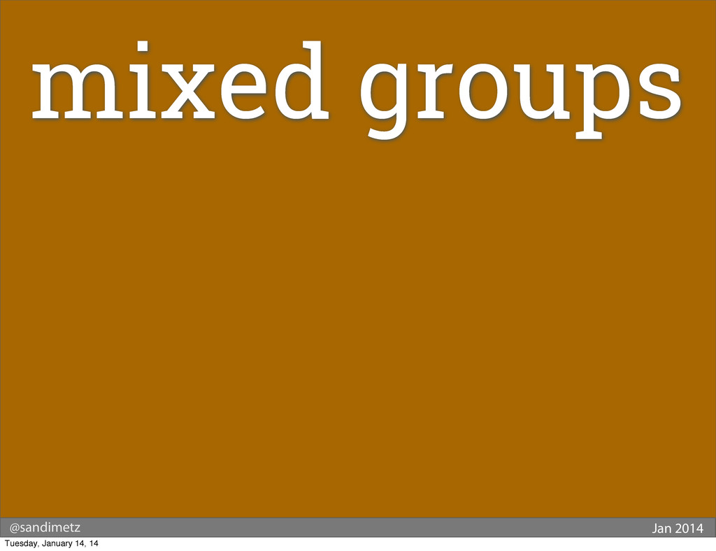 @sandimetz Jan 2014 mixed groups Tuesday, Janua...