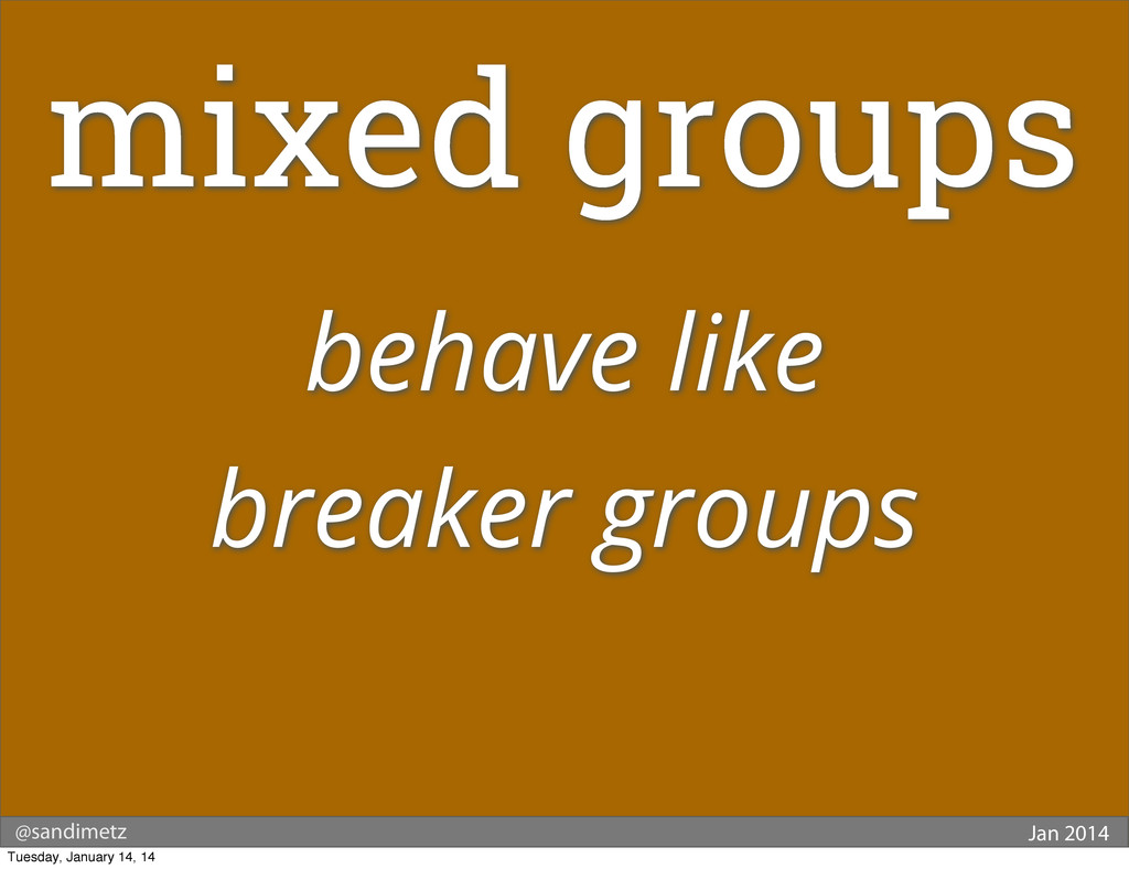 @sandimetz Jan 2014 mixed groups behave like br...