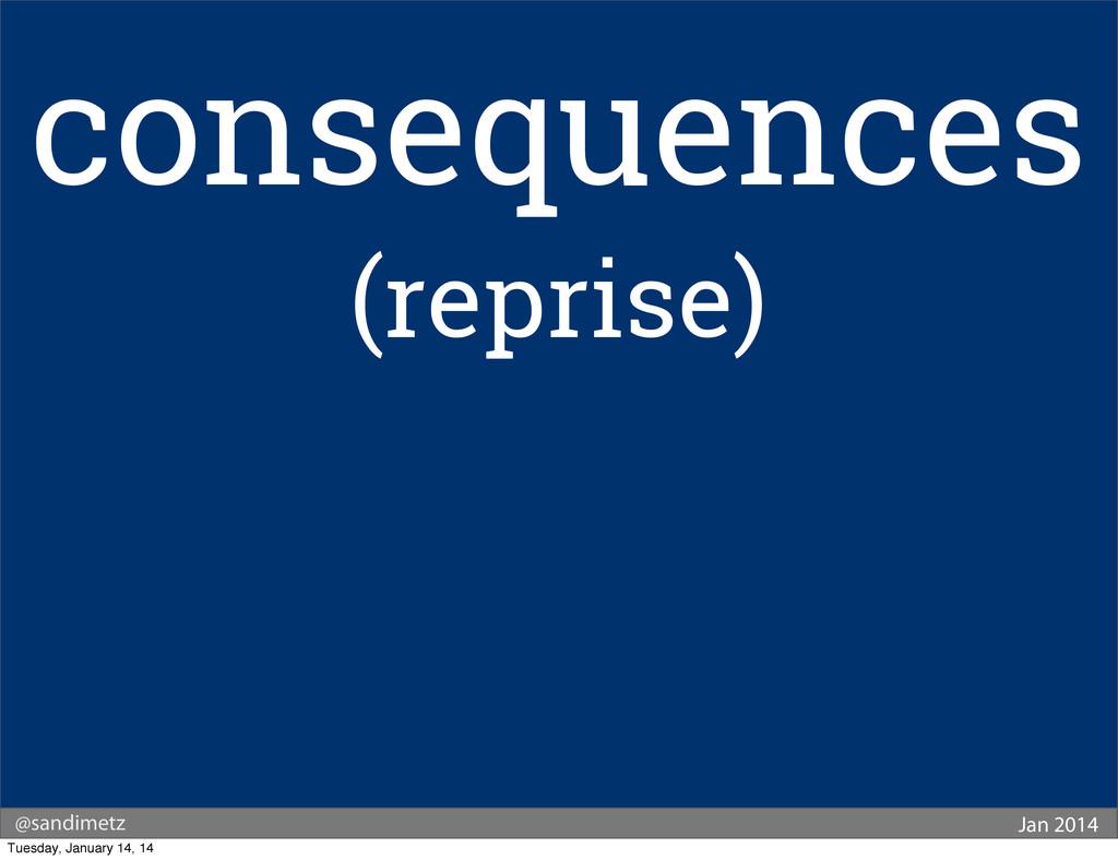 @sandimetz Jan 2014 consequences (reprise) Tues...