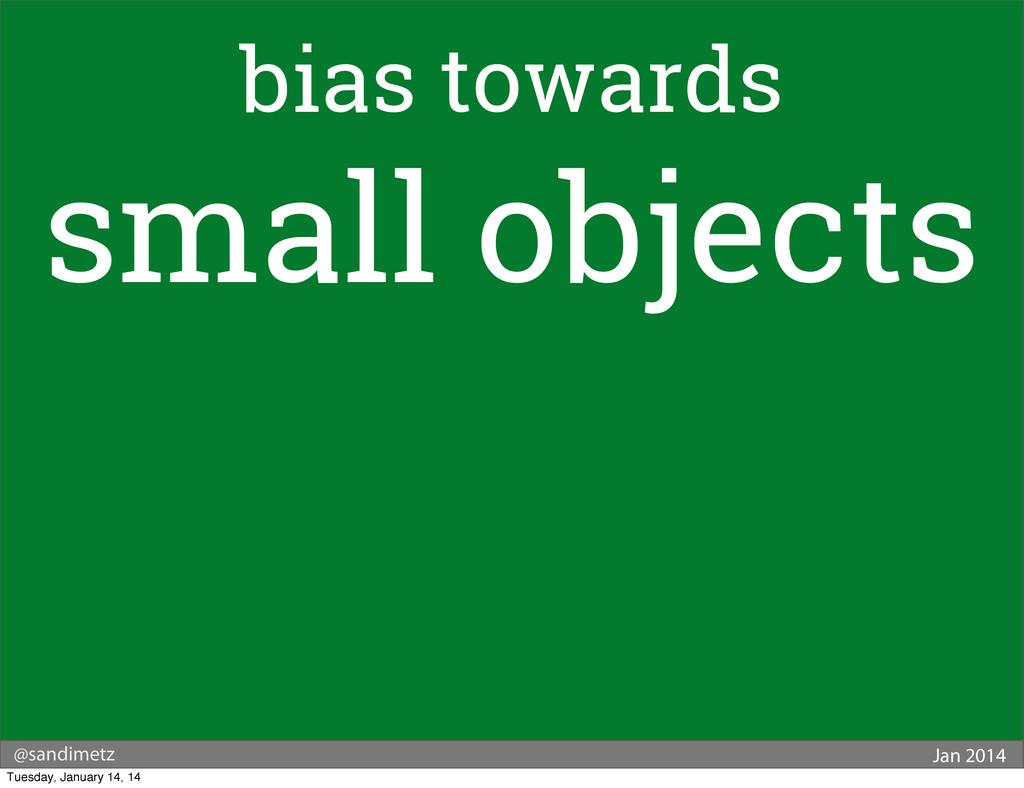 @sandimetz Jan 2014 bias towards small objects ...