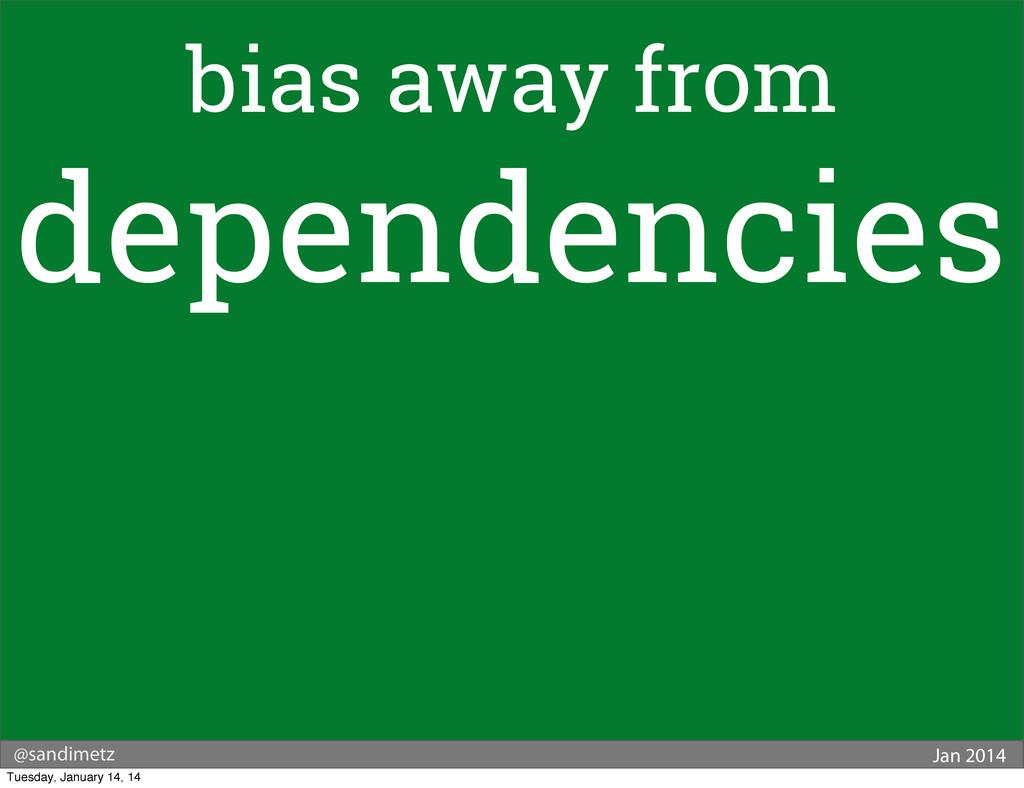 @sandimetz Jan 2014 bias away from dependencies...