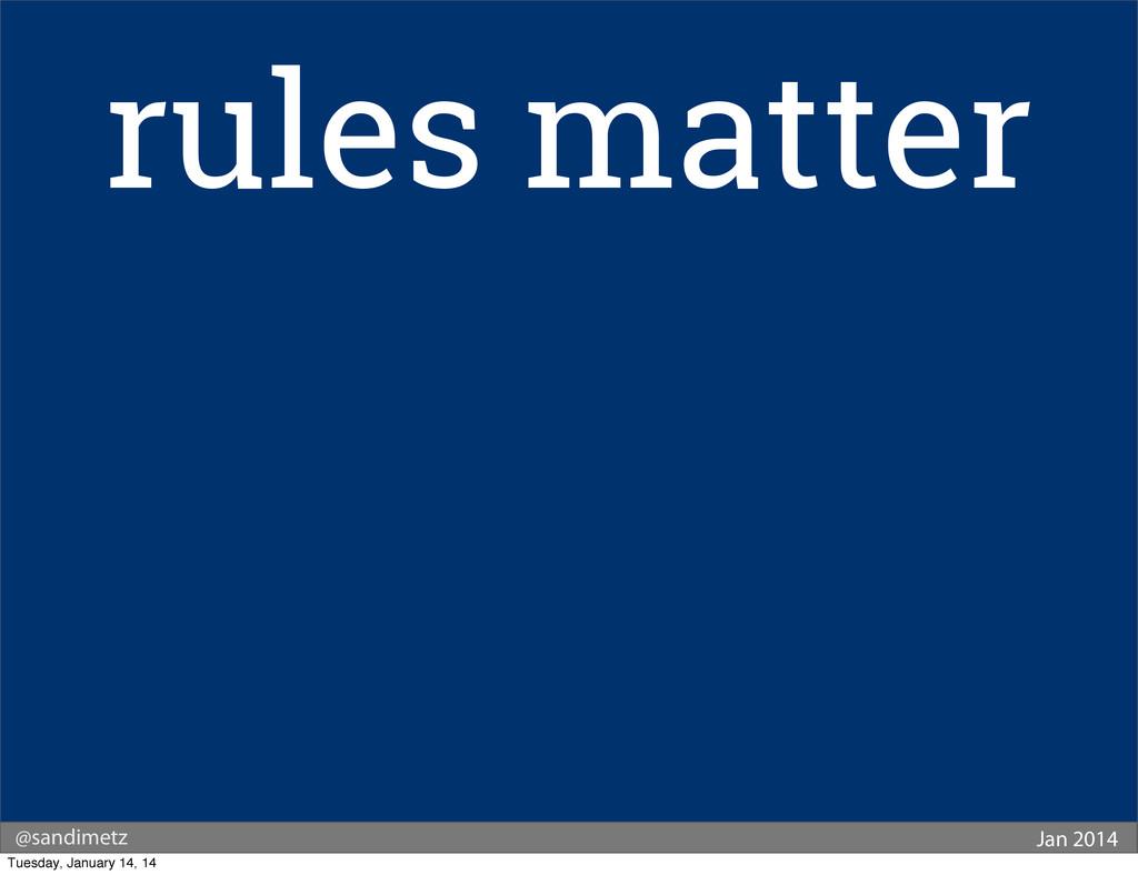 @sandimetz Jan 2014 rules matter Tuesday, Janua...