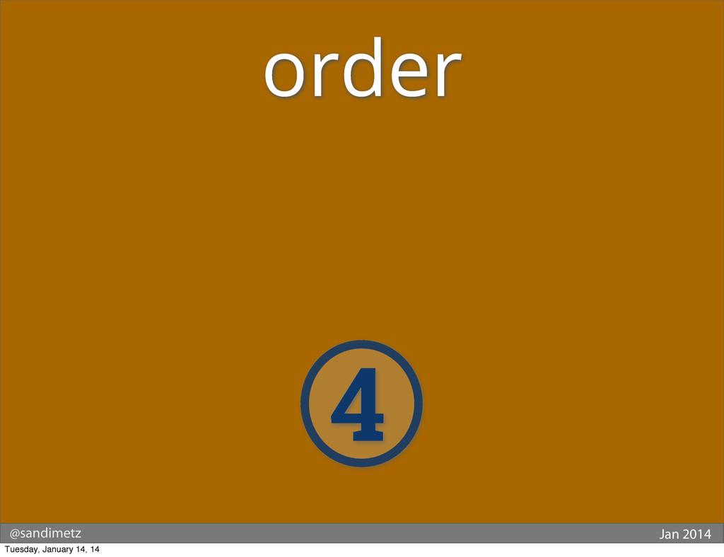 @sandimetz Jan 2014 4 order Tuesday, January 14...