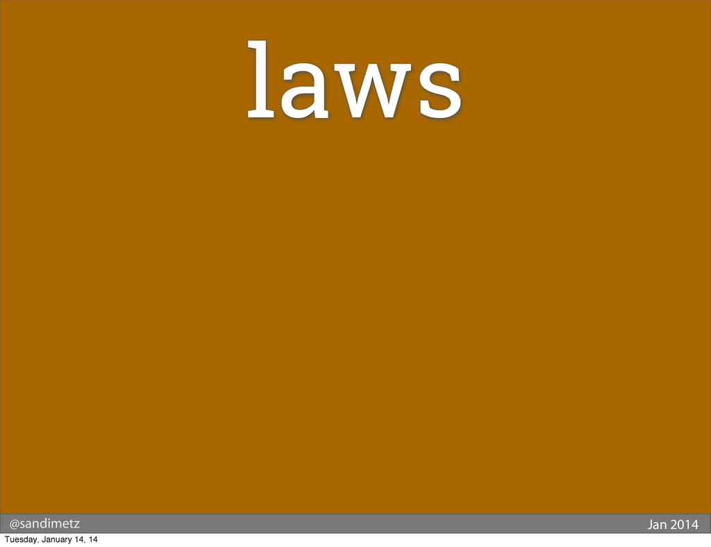 @sandimetz Jan 2014 laws Tuesday, January 14, 14