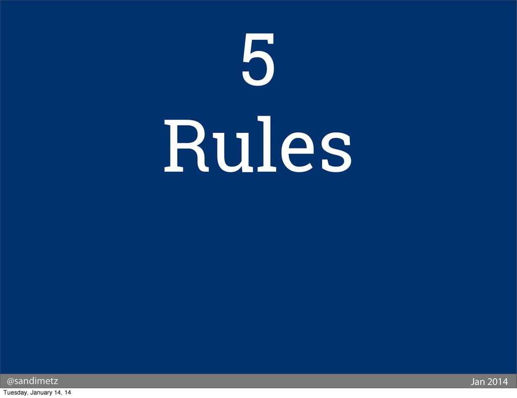@sandimetz Jan 2014 5 Rules Tuesday, January 14...