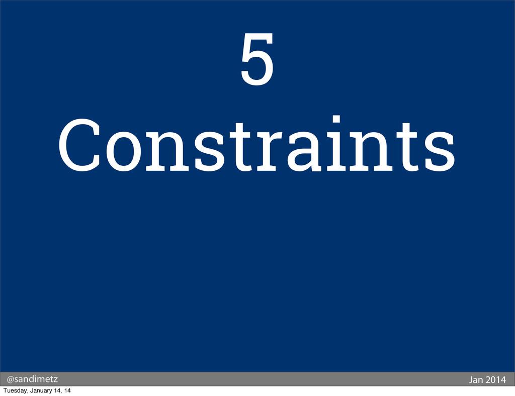 @sandimetz Jan 2014 5 Constraints Tuesday, Janu...