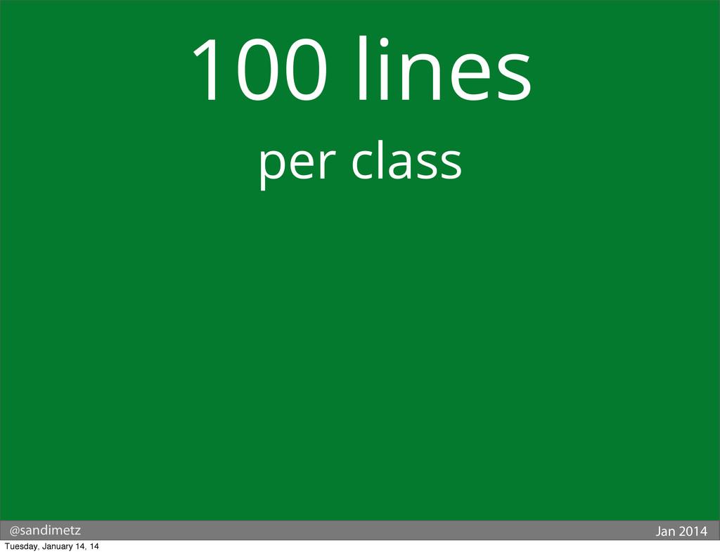 @sandimetz Jan 2014 100 lines per class Tuesday...